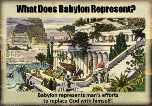 babylon-represents-mans-efforts-to-replace-god-with-himself